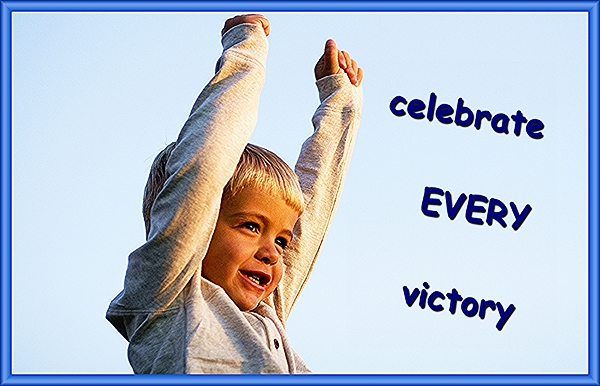 Celebrate EVERY victory.