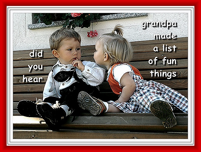 Did you hear ? Grandpa made a list of fun things.