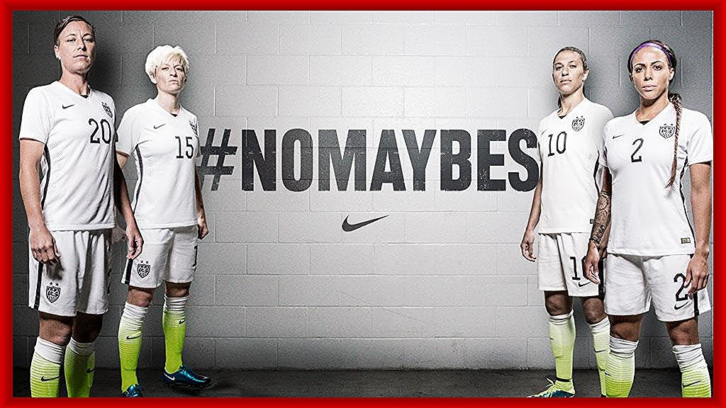US WNT 2015 - No Maybes - Dominate with ExceLLence