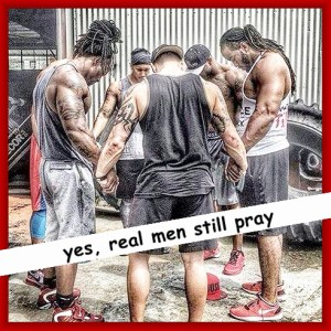 yes real men still pray